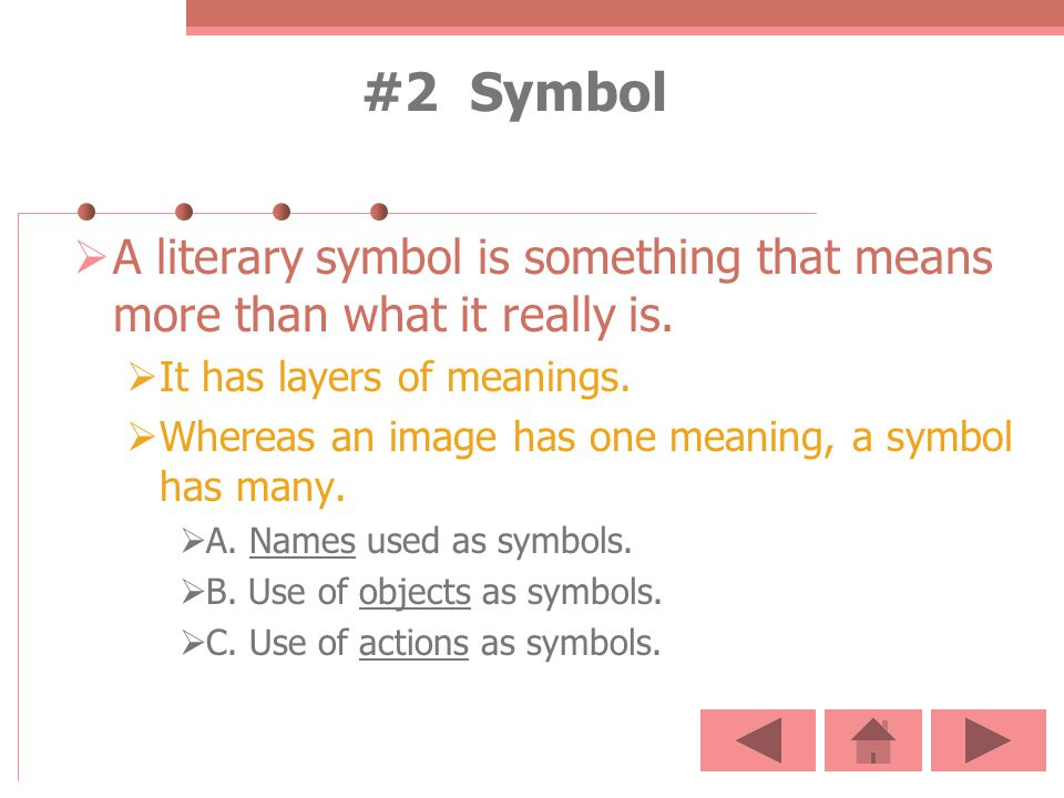 #2 Symbol A literary symbol is something that means more than what it really is. It has layers of meanings.