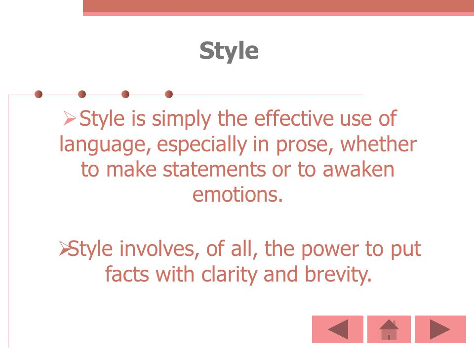 Style Style is simply the effective use of language, especially in prose, whether to make statements or to awaken emotions.