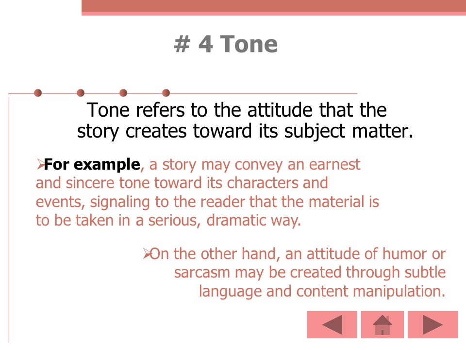 # 4 Tone Tone refers to the attitude that the story creates toward its subject matter.