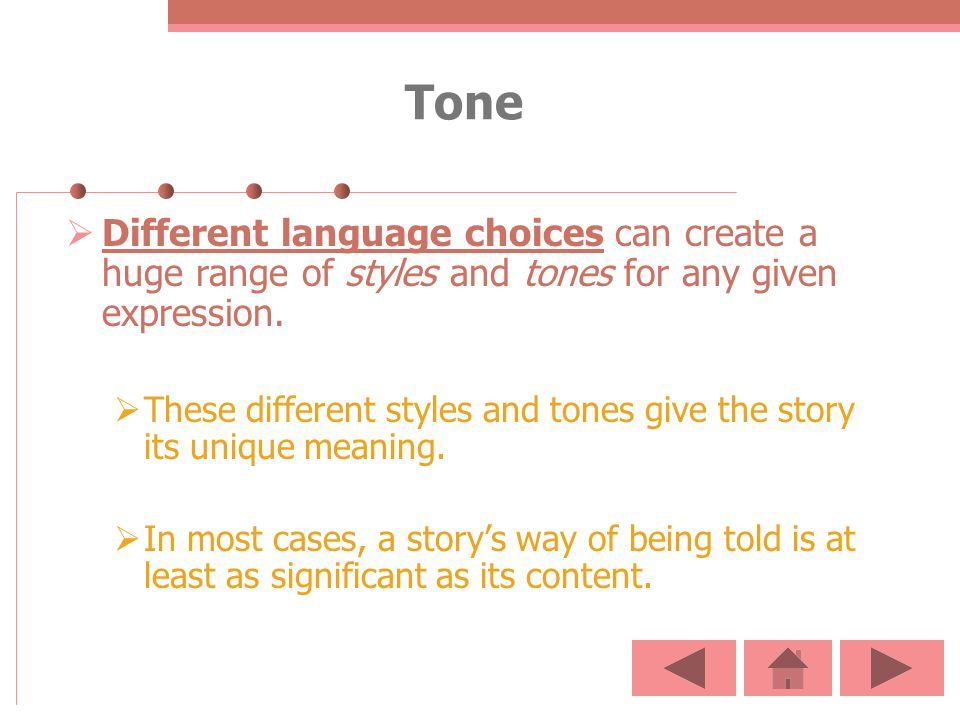 Tone Different language choices can create a huge range of styles and tones for any given expression.