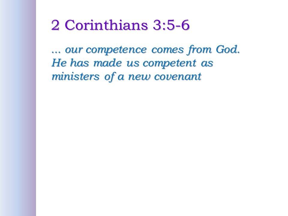 2 Corinthians 3:5-6 ... our competence comes from God.