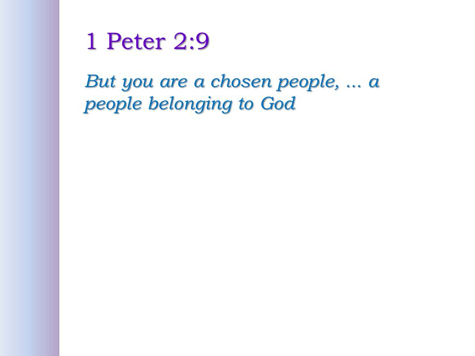 1 Peter 2:9 But you are a chosen people, ... a people belonging to God