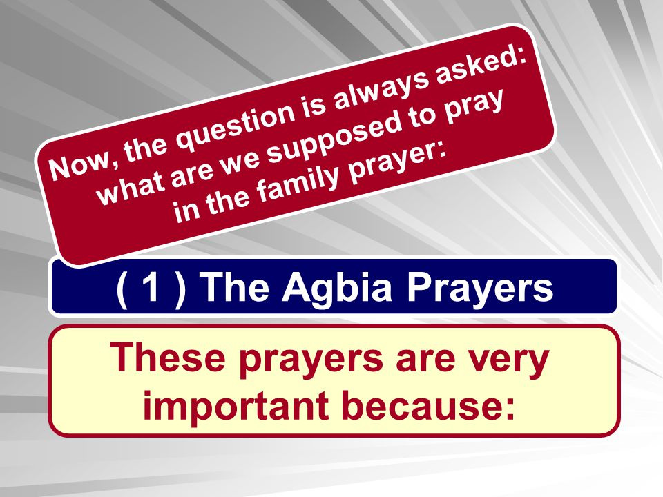 ( 1 ) The Agbia Prayers These prayers are very important because:
