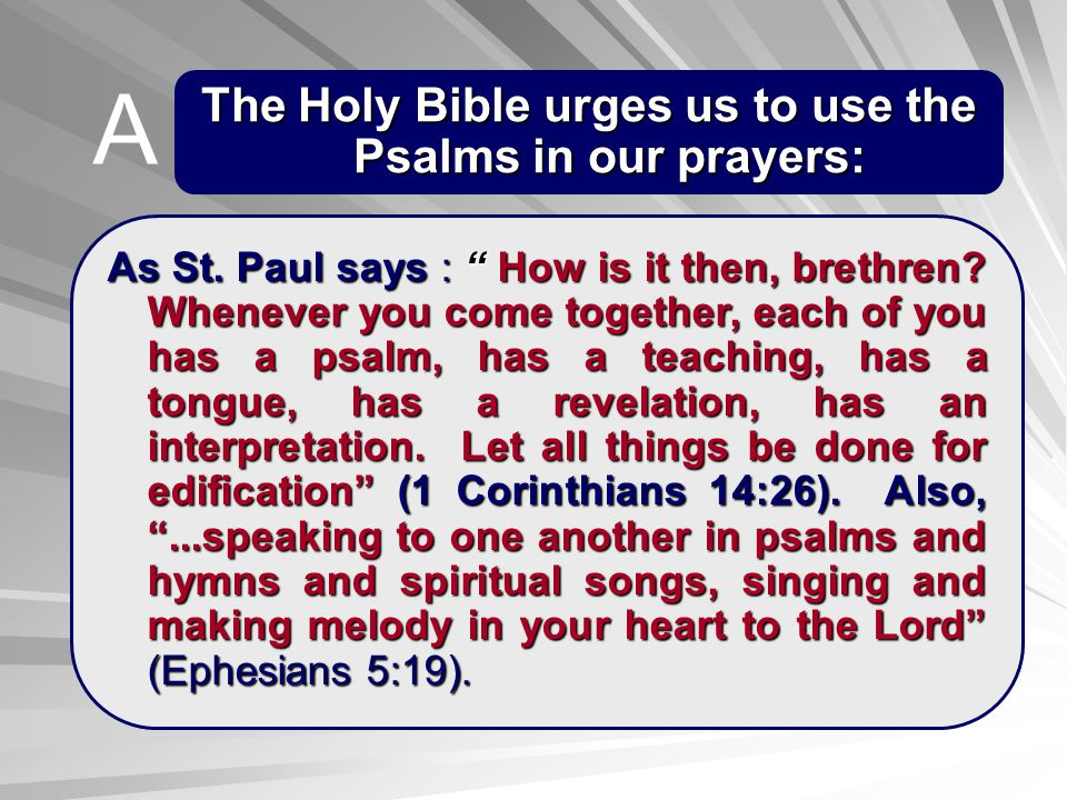 The Holy Bible urges us to use the Psalms in our prayers: