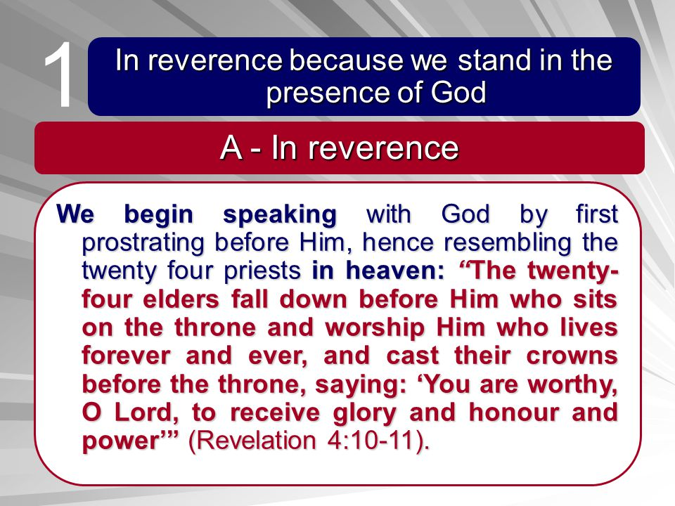 In reverence because we stand in the presence of God