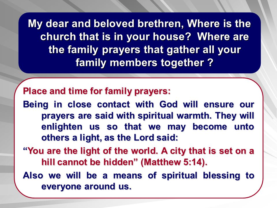 My dear and beloved brethren, Where is the church that is in your house Where are the family prayers that gather all your family members together