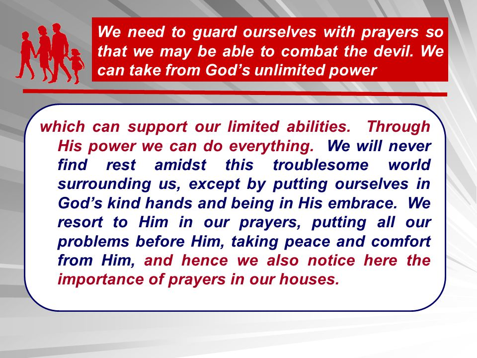 We need to guard ourselves with prayers so that we may be able to combat the devil. We can take from God's unlimited power