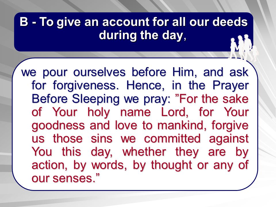 B - To give an account for all our deeds during the day,