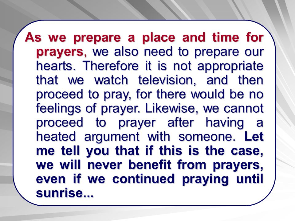As we prepare a place and time for prayers, we also need to prepare our hearts.