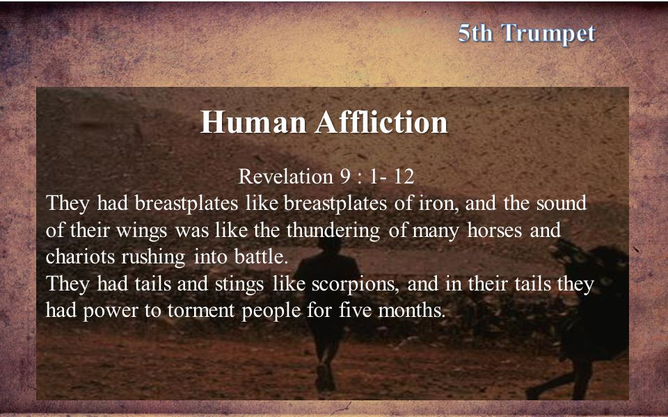 Human Affliction 5th Trumpet Revelation 9 : 1- 12