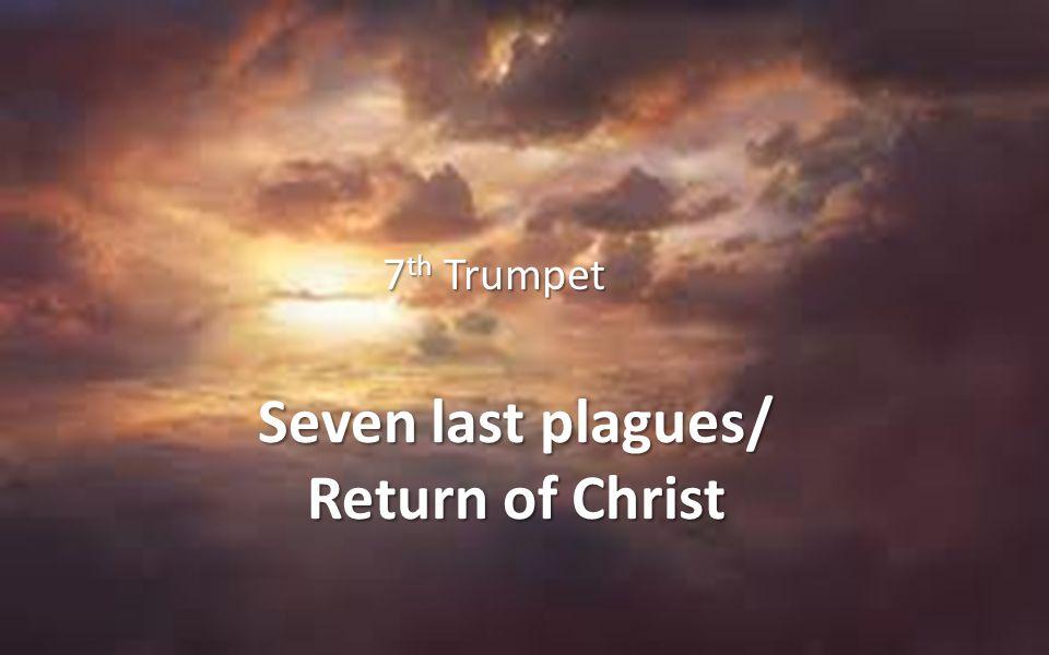 Seven last plagues/ Return of Christ