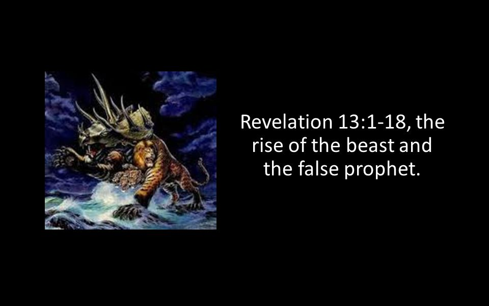 Revelation 13:1-18, the rise of the beast and the false prophet.