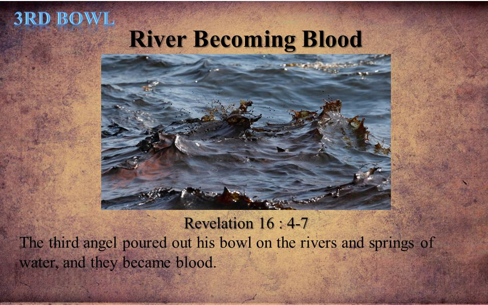 River Becoming Blood 3rd Bowl Revelation 16 : 4-7