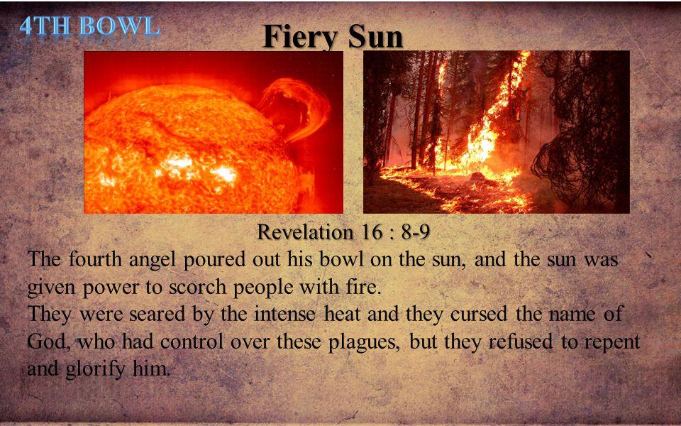 Fiery Sun 4th Bowl Revelation 16 : 8-9