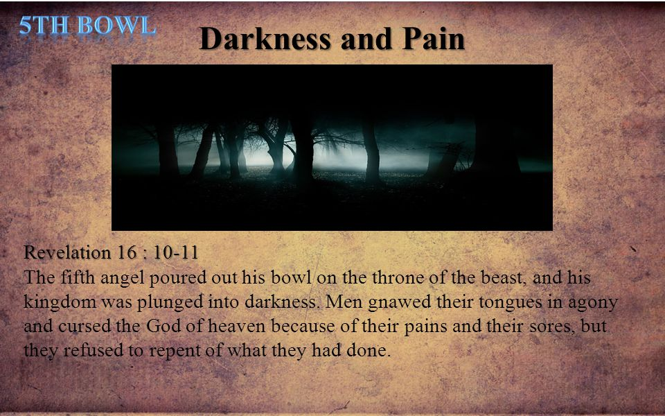 Darkness and Pain 5th Bowl Revelation 16 : 10-11