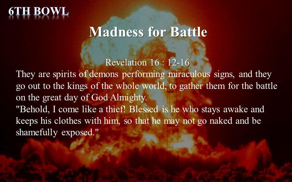 Madness for Battle 6th Bowl Revelation 16 : 12-16