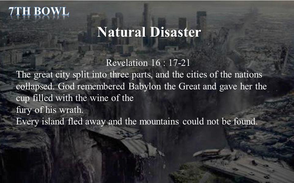 Natural Disaster 7th Bowl Revelation 16 : 17-21