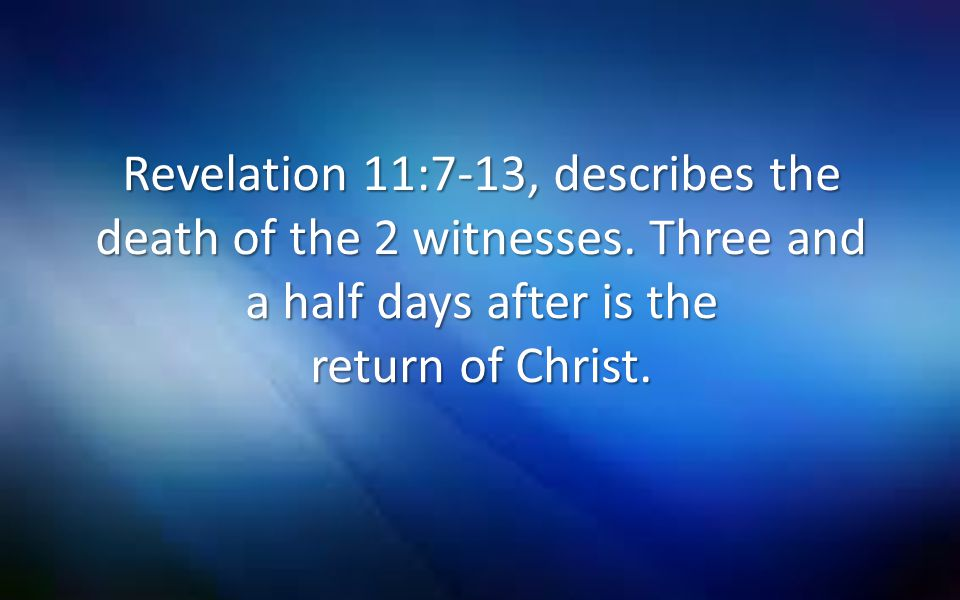 Revelation 11:7-13, describes the death of the 2 witnesses