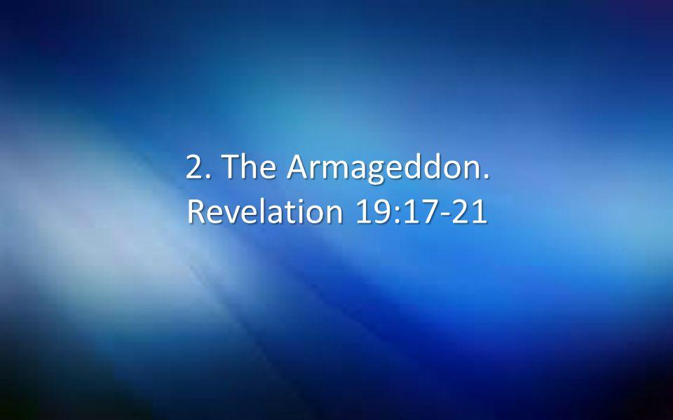 2. The Armageddon. Revelation 19:17-21