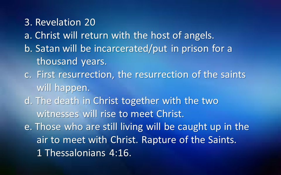 3. Revelation 20 a. Christ will return with the host of angels. b