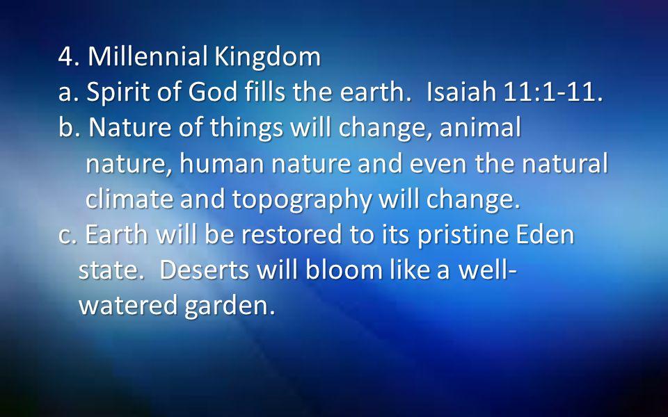 4. Millennial Kingdom a. Spirit of God fills the earth. Isaiah 11:1-11