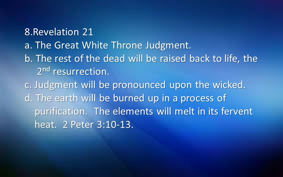 8. Revelation 21 a. The Great White Throne Judgment. b