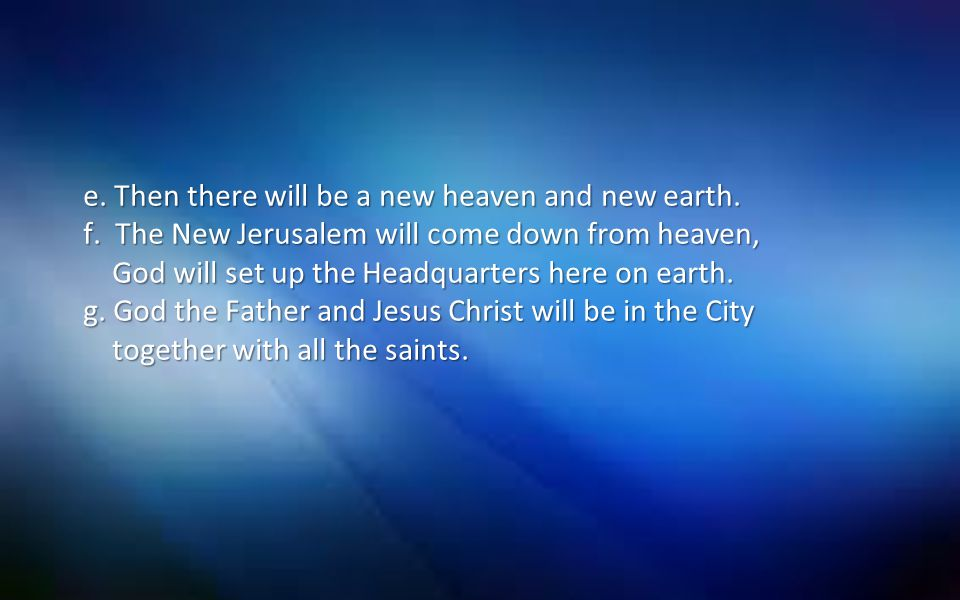 e. Then there will be a new heaven and new earth. f