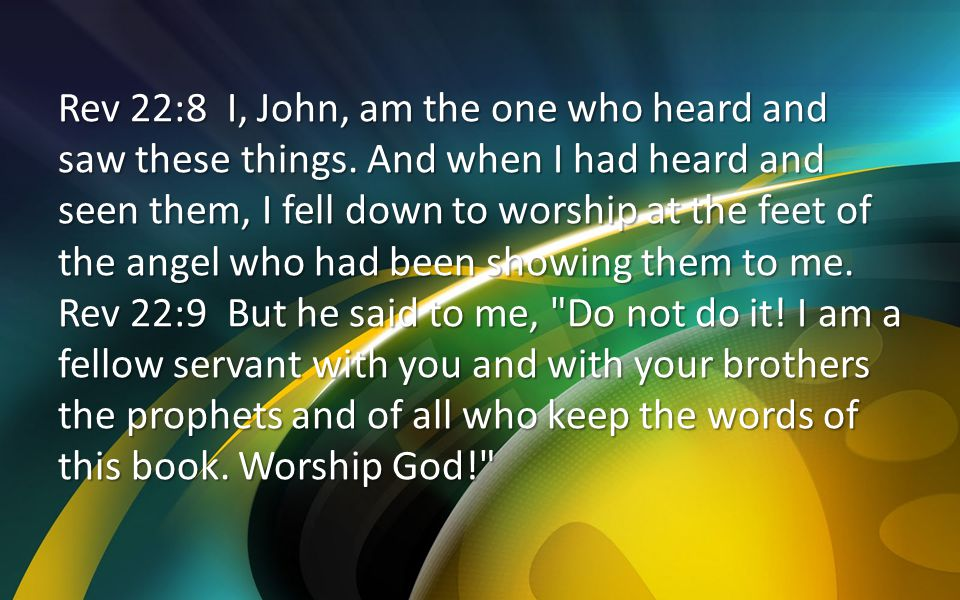 Rev 22:8 I, John, am the one who heard and saw these things