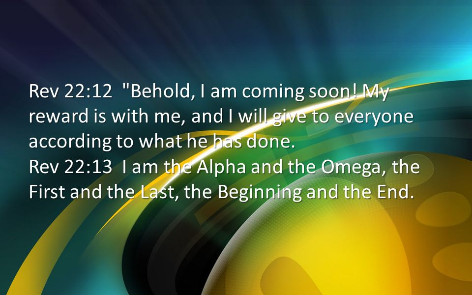 Rev 22:12 Behold, I am coming soon