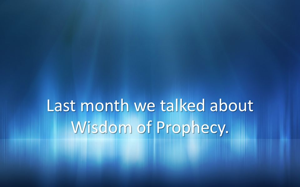 Last month we talked about Wisdom of Prophecy.