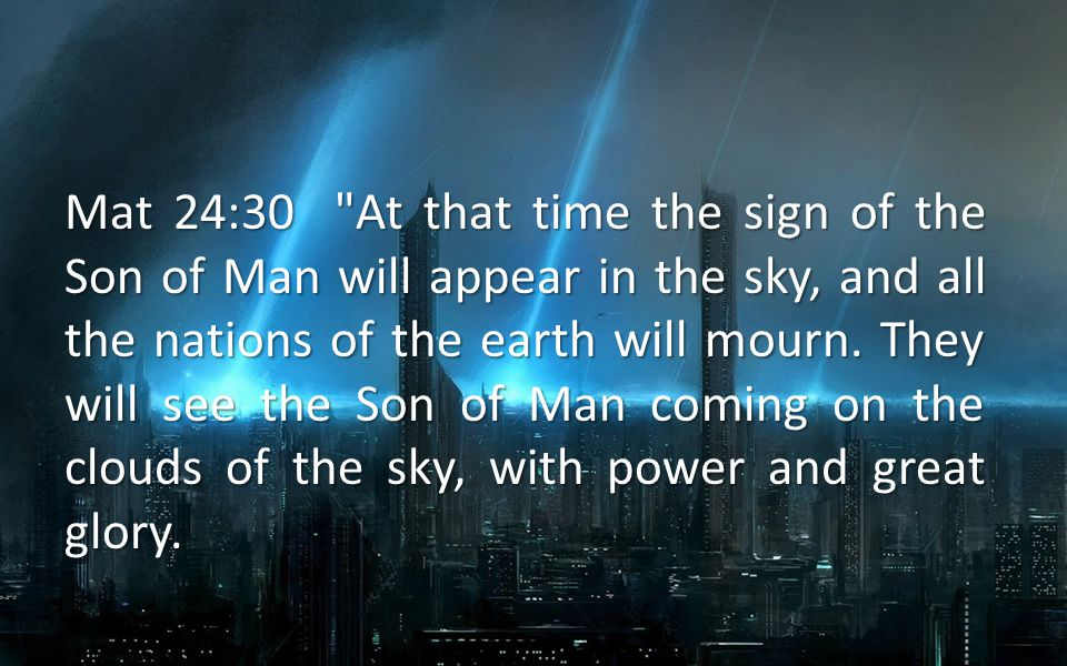 Mat 24:30 At that time the sign of the Son of Man will appear in the sky, and all the nations of the earth will mourn.