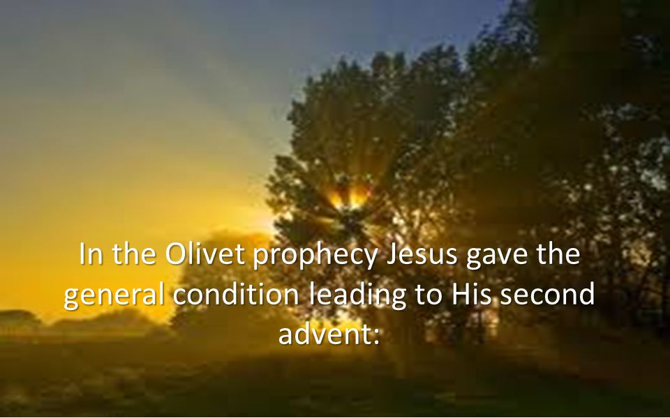 In the Olivet prophecy Jesus gave the general condition leading to His second advent: