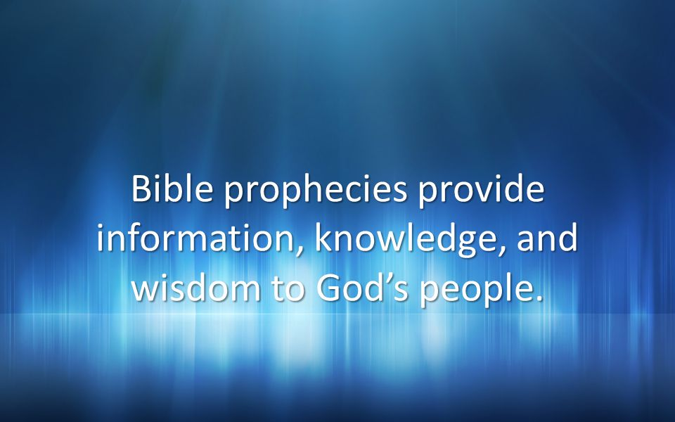 Bible prophecies provide information, knowledge, and wisdom to God's people.