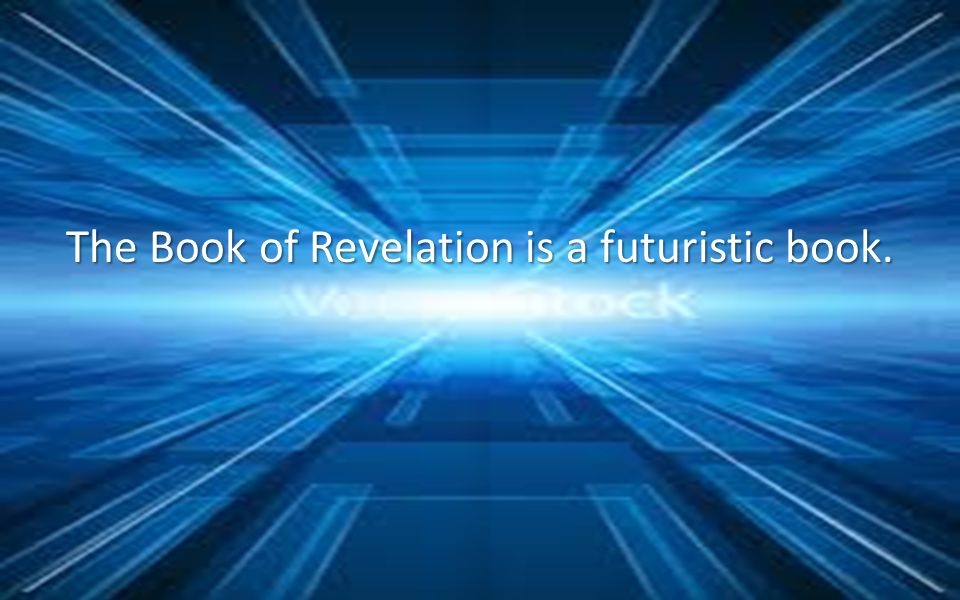 The Book of Revelation is a futuristic book.