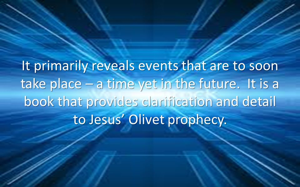 It primarily reveals events that are to soon take place – a time yet in the future.