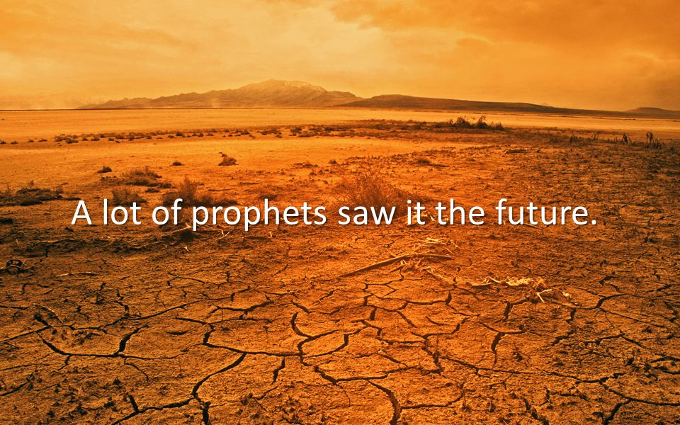 A lot of prophets saw it the future.