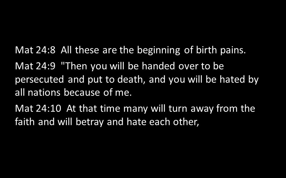 Mat 24:8 All these are the beginning of birth pains.