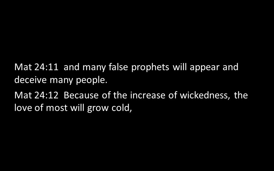 Mat 24:11 and many false prophets will appear and deceive many people.