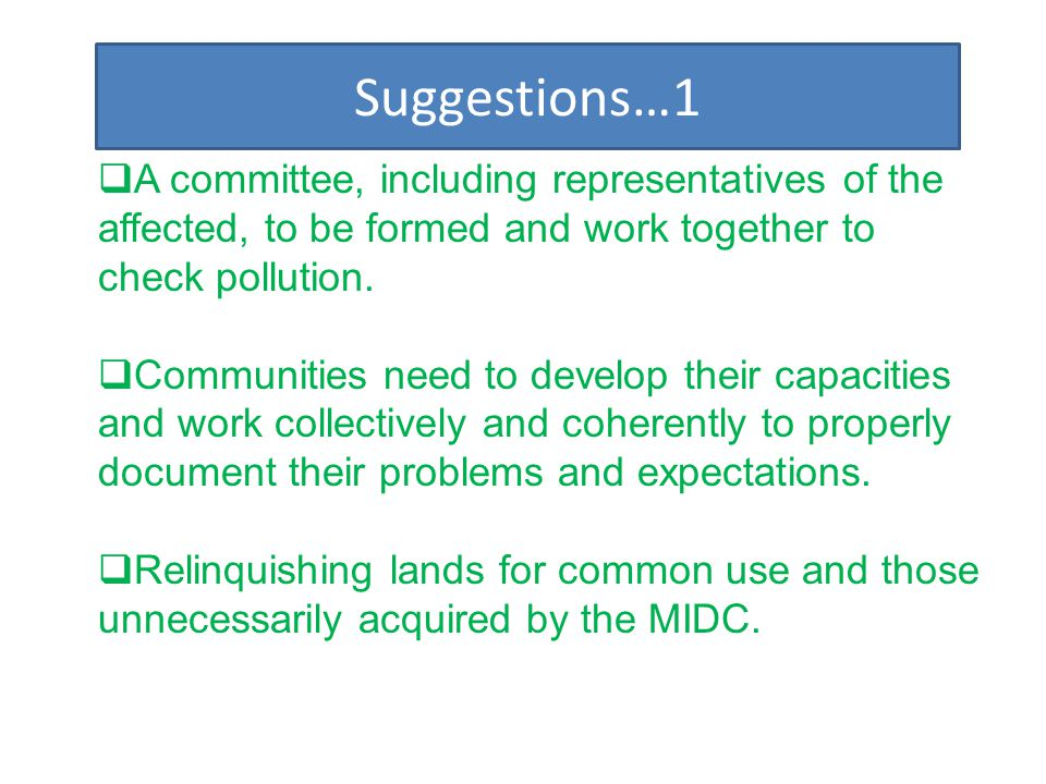 Suggestions…1 A committee, including representatives of the affected, to be formed and work together to check pollution.