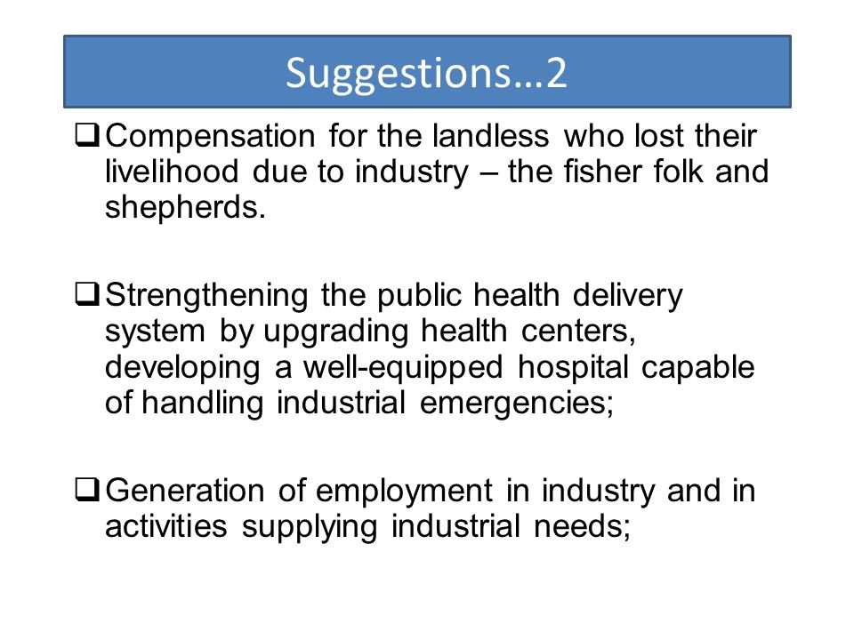 Suggestions…2 Compensation for the landless who lost their livelihood due to industry – the fisher folk and shepherds.