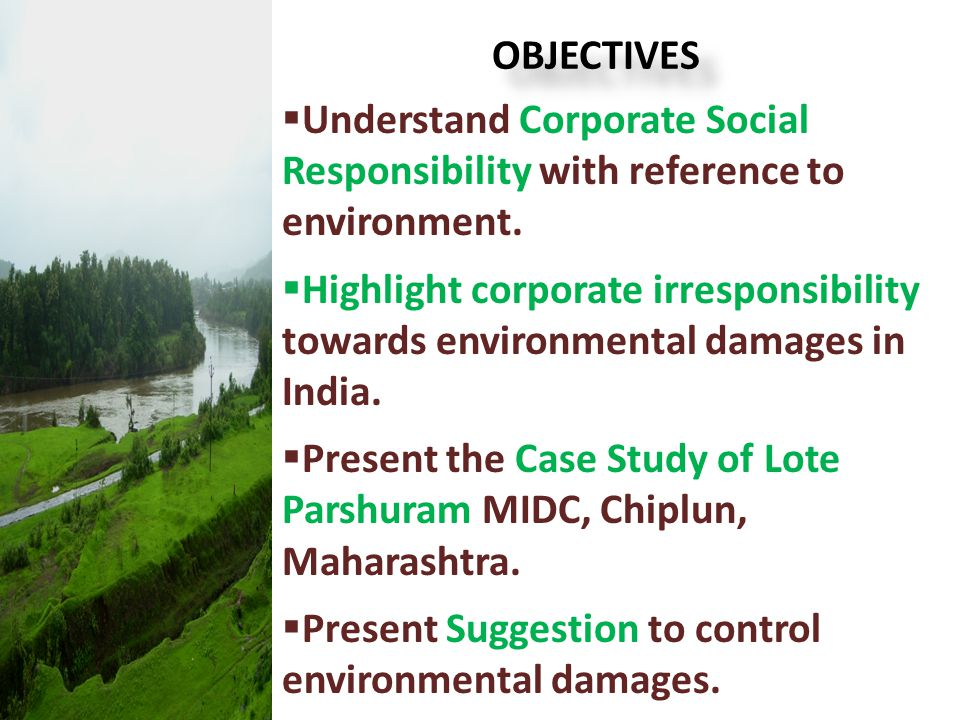OBJECTIVES Understand Corporate Social Responsibility with reference to environment.