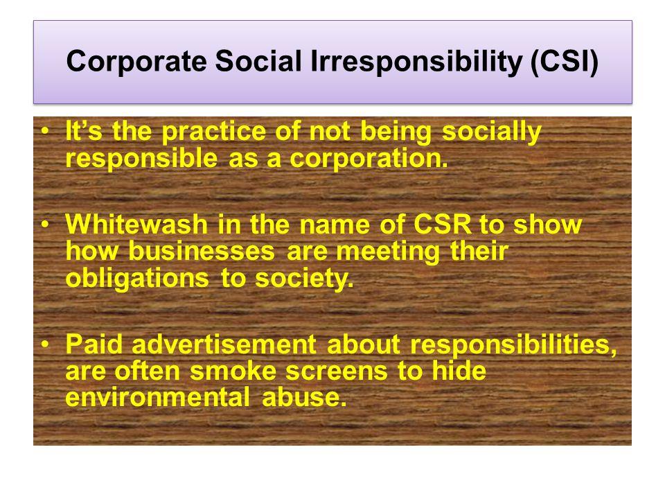 Corporate Social Irresponsibility (CSI)