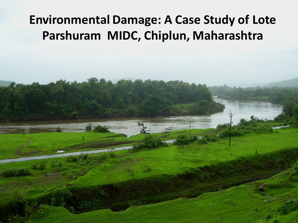 Environmental Damage: A Case Study of Lote Parshuram MIDC, Chiplun, Maharashtra