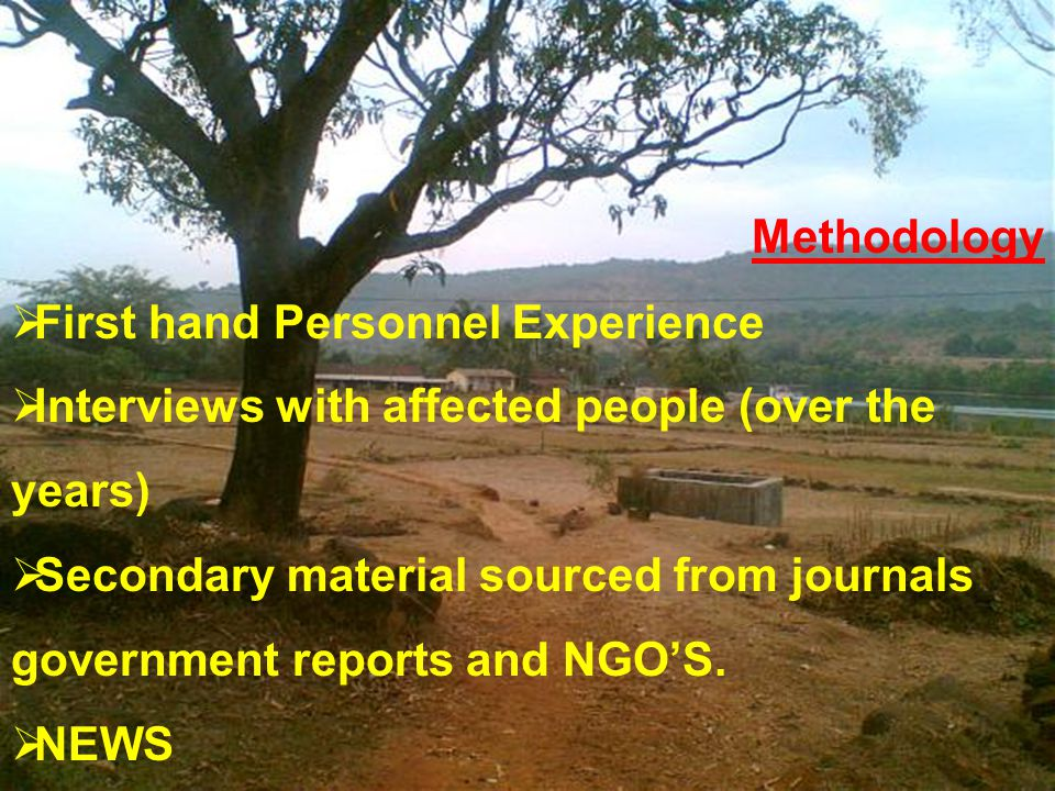 Methodology First hand Personnel Experience. Interviews with affected people (over the years)