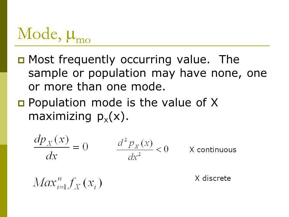 Mode, mmo Most frequently occurring value. The sample or population may have none, one or more than one mode.