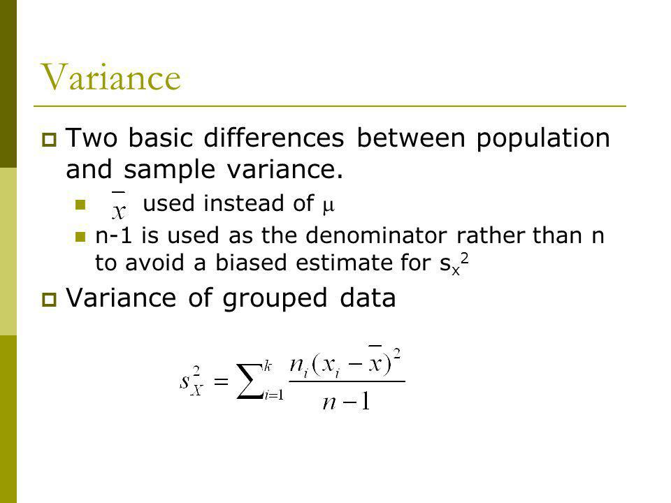 Variance Two basic differences between population and sample variance.