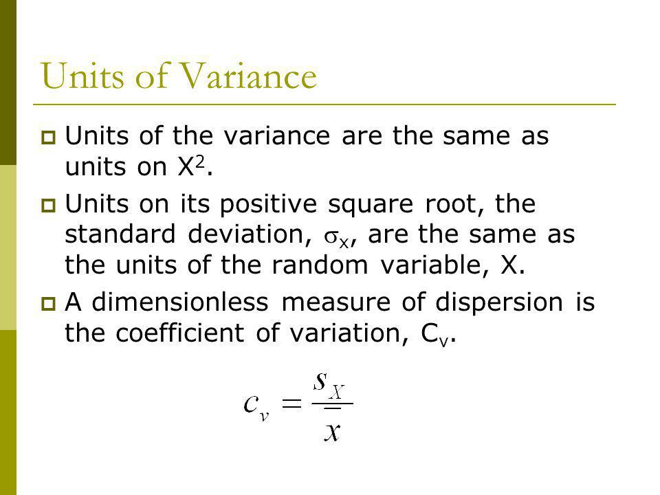 Units of Variance Units of the variance are the same as units on X2.