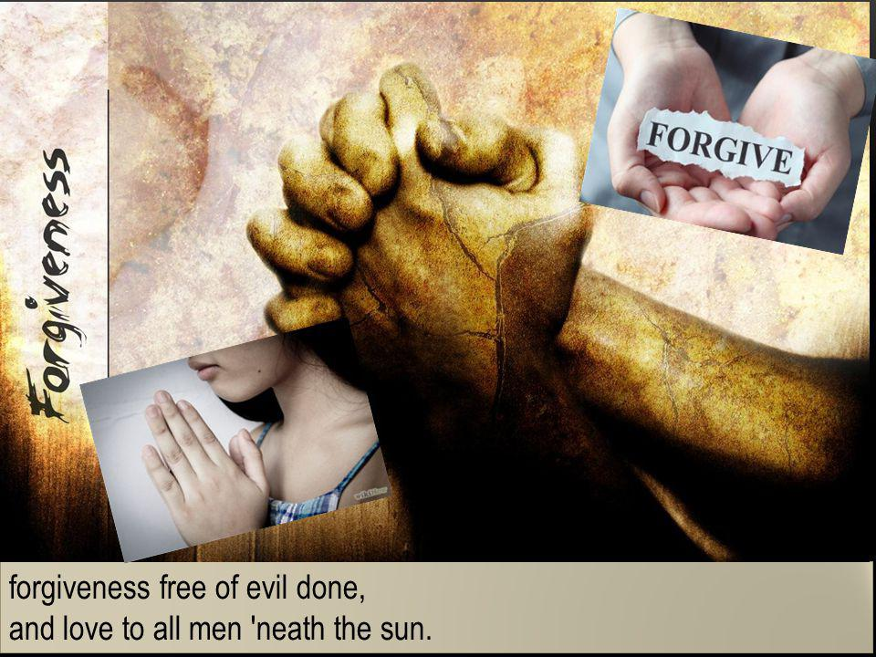 forgiveness free of evil done,