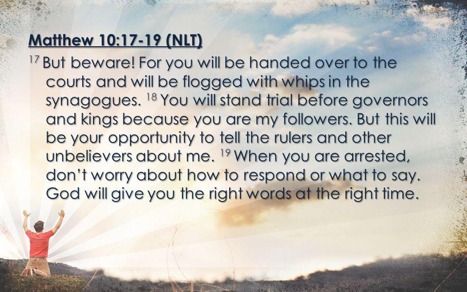 Matthew 10:17-19 (NLT) 17 But beware