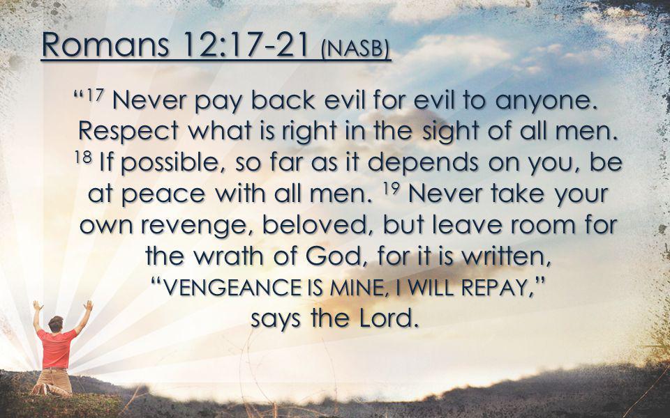 Romans 12:17-21 (NASB)